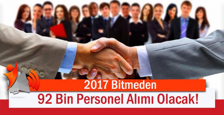 2017 Bitmeden 92 Bin Personel Alımı Olacak!