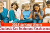 2018'de Hangi Ülkeler Okullarda Cep Telefonunu Yasaklayacak?
