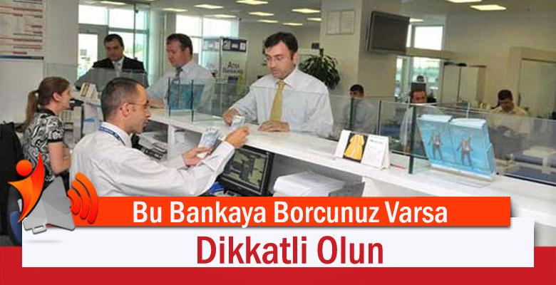 Bu Bankaya Borcunuz Varsa Dikkatli Olun