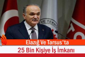 Elazığ Ve Tarsus'ta 25 Bin Kişiye İş İmkanı