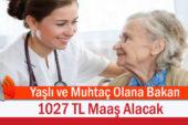 Yaşlı ve Muhtaç Olana Bakan Kişi 1027 TL Maaş Alacak