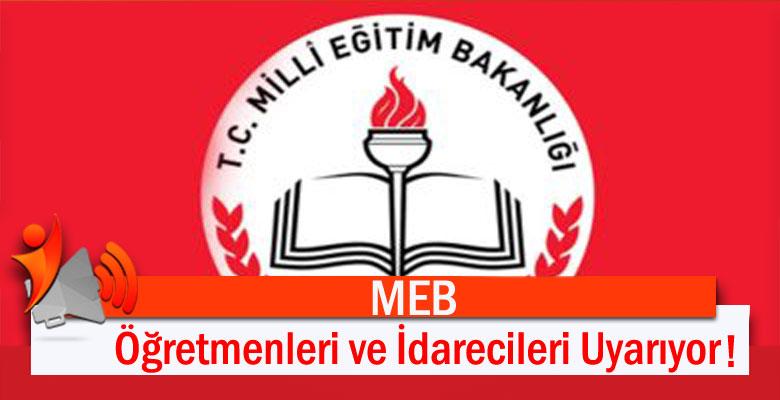 MEB Öğretmenleri ve İdarecileri Uyarıyor!