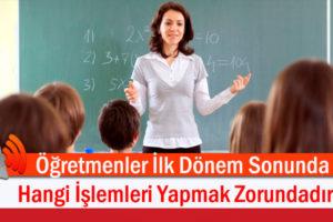Öğretmenler İlk Dönem Sonunda Hangi İşlemleri Yapmak Zorundadır ?