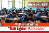 2019'un Sonuna Kadar İkili Eğitim Kalkacak!
